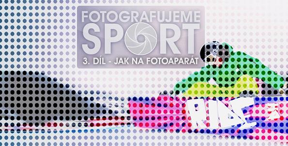 Fotíme sport 3 - Jak na fotoaparát