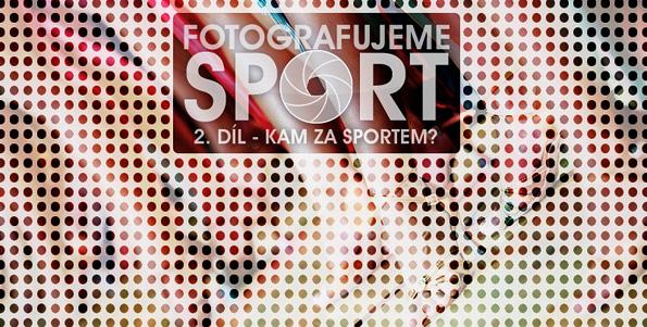 Fotíme sport 2 - Kam za sportem