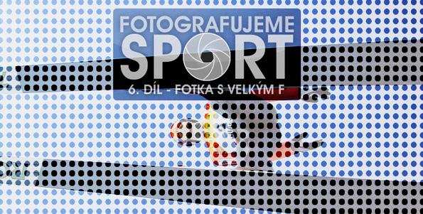 Fotíme sport 6 - Fotka s velkým F